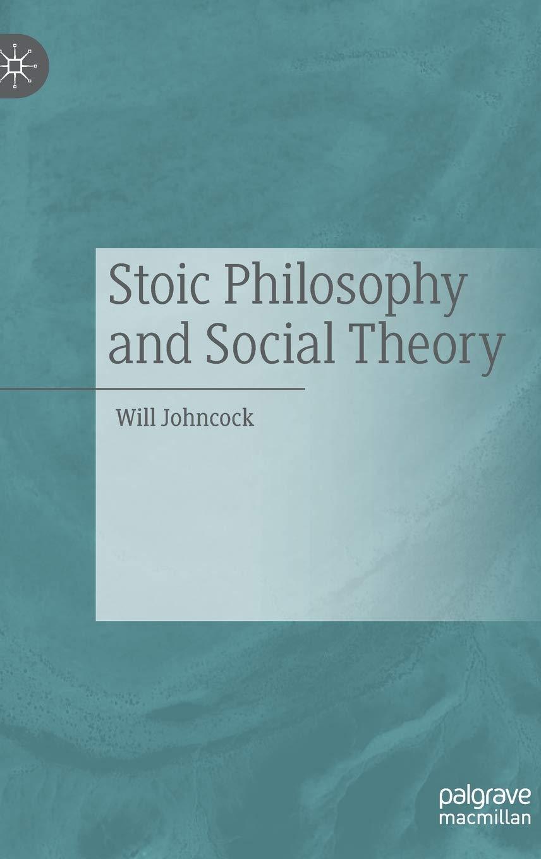 Stoic philosophy and social theory Will Johncock